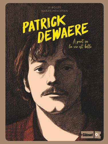 Patrick Dewaere. A part ça la vie est belle