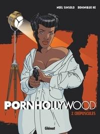 Noël Simsolo et Dominique Hé - Pornhollywood Tome 2 : Crépuscules.