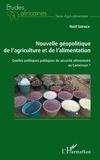 Noël Sofack - Nouvelle géopolitique de l'agriculture et de l'alimentation - Quelles politiques publiques de sécurité alimentaire au Cameroun ?.
