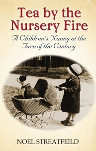 Noel Streatfeild - Tea By The Nursery Fire - A Children's Nanny at the Turn of the Century.