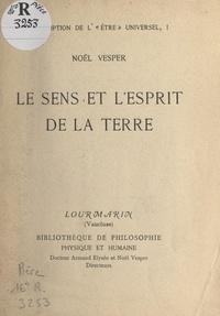 Noël Vesper et Armand Elysée - Description de l'Être universel (1). Le sens et l'esprit de la Terre.