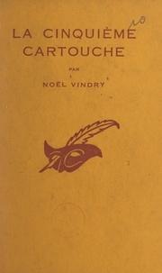 Noël Vindry et Albert Pigasse - La cinquième cartouche.