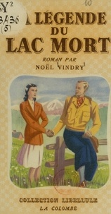 Noël Vindry - La légende du Lac-Mort.