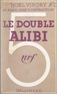 Noël Vindry - Le double alibi.
