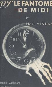 Noël Vindry - Le fantôme de midi.