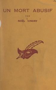 Noël Vindry et Albert Pigasse - Un mort abusif - Igor Alex et Pierre Castelet enquêtent.