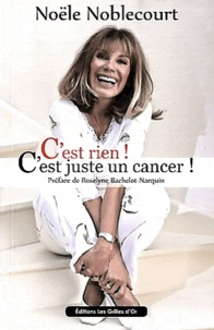 Noële Noblecourt - C'est rien ! C'est juste un cancer !.