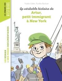 Noélie Viallet et Aurélie Abolivier - La véritable histoire de Artur, petit immigrant à New York.