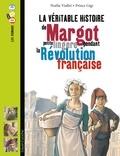 Noélie Viallet et  Prince Gigi - La véritable histoire de Margot, petite lingère pendant la Révolution française.