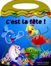 Noeline Cassettari et Sabine Minssieux - C'est la fête ! - Apprends à compter avec les poissons.