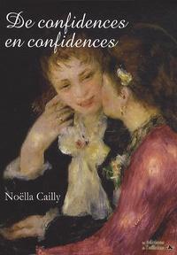 Noëlla Cailly - De confidences en confidences.