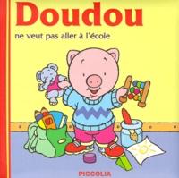 Noëlle Avril - DOUDOU NE VEUT PAS ALLER A L'ECOLE. - Vive l'école !.