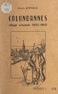 Noëlle Bertrand - Colondannes, village creusois. (1623-1802).