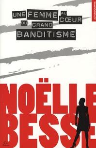 Noëlle Besse - Une femme au coeur du grand banditisme.
