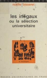 Noëlle Bisseret et Georges Balandier - Les inégaux - Ou La sélection universitaire.