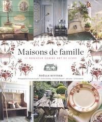 Noëlle Bittner - Maisons de famille - Le bonheur comme art de vivre.