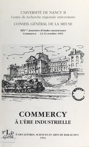 Noëlle Cazin et  Collectif - Commercy à l'ère industrielle - XIXes Journées d'études meusiennes, Commercy, 12-13 octobre 1991.
