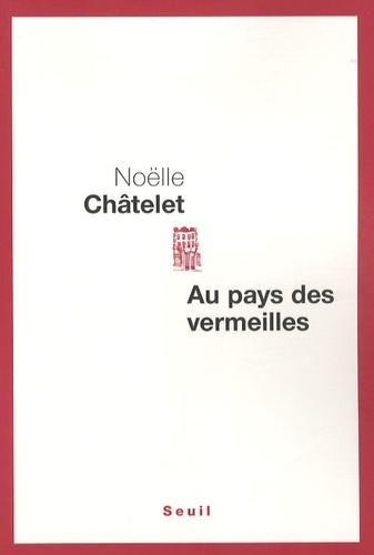 Noëlle Châtelet - Au pays des vermeilles.