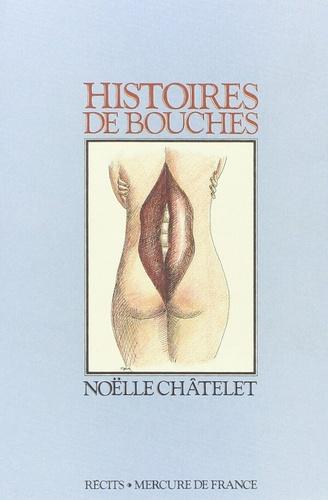 Noëlle Châtelet - Histoires de bouches.