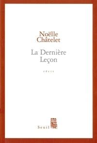 Noëlle Châtelet - La Dernière Leçon.
