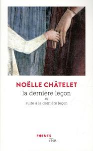 Noëlle Châtelet - La dernière leçon - Et Suite à la dernière leçon.
