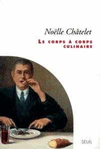 Noëlle Châtelet - Le corps à corps culinaire.