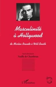Noëlle de Chambrun - Masculinité à Hollywood - De Marlon Brando à Will Smith.