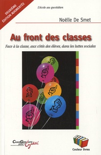 Noëlle De Smet - Au front des classes - Face à la classe, aux côtés des élèves, dans les luttes sociales.