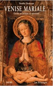 Noëlle Dedeyan - Venise mariale - Guide artistique et spirituel.