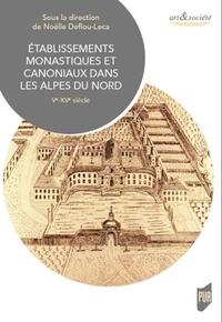 Noëlle Deflou-Leca et François Demotz - Etablissements monastiques et canoniaux dans les Alpes du Nord - Ve-XVe siècle.