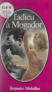 Noëlle Denguin - L'adieu à Mogador.