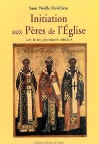 Noëlle Devilliers - Initiation aux pères de l'Eglise - Les trois premiers siècles.