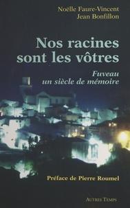 Noëlle Faure-Vincent et Jean Bonfillon - Nos racines sont les vôtres : Fuveau, un siècle de mémoire.