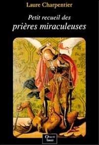 Noëlle Geoffroy et Laure Charpentier - Petit recueil des prières miraculeuses.