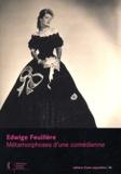 Noëlle Giret - Edwige Feuillère - Métamorphoses d'une comédienne.