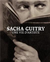Noëlle Giret - Sacha Guitry - Une vie d'artiste.