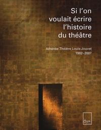 Noëlle Guibert - Si l'on voulait écrire l'histoire du théâtre - Athénée Théâtre Louis-Jouvet 1982-2007.