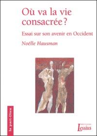 Noëlle Hausman - Où va la vie consacrée ? - Essai sur son avenir en Occident.