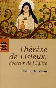 Noëlle Hausman - Thérèse de Lisieux, docteur de l'Eglise - Entrer dans son oeuvre.