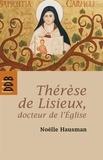Noëlle Hausman - Thérèse de Lisieux, docteur de l'Eglise.