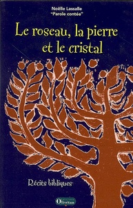Noëlle Lassalle - Le roseau, la pierre et le cristal.