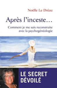 Noëlle Le Dreau - Après l'inceste... - Comment je me suis reconstruite avec la psychogénéalogie.