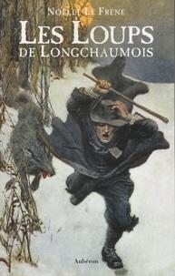 Noëlle Le Frêne - Les Loups de Longchaumois.