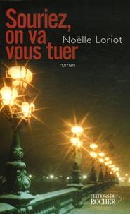 Noëlle Loriot - Souriez, on va vous tuer.