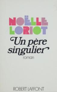Noëlle Loriot - Un père singulier.