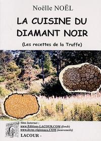 Noëlle Noël - La Cuisine du Diamant Noir - (Les recettes de la truffe).