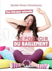 Noëlle Perez-Christiaens - Le pouvoir du baîllement - Une thérapie naturelle.
