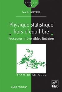 Physique statistique hors d'équilibre- Processus irréversibles linéaires - Noëlle Pottier   Showmesound.org