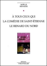 Noëlle Renaude - A tous ceux qui - La Comédie de Saint-Etienne, Le renard du Nord.