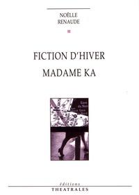 Noëlle Renaude - Fiction d'hiver ; Madame Ka.
